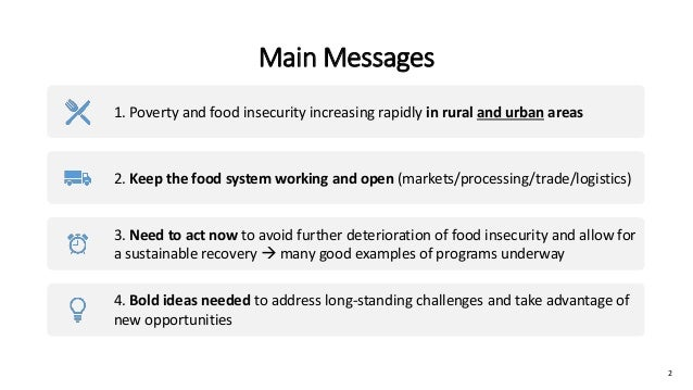 Main Messages 1. Poverty and food insecurity increasing rapidly in rural and urban areas 2. Keep the food system working a...