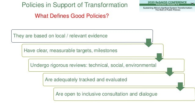 Policies in Support of Transformation What Defines Good Policies? They are based on local / relevant evidence Have clear, ...