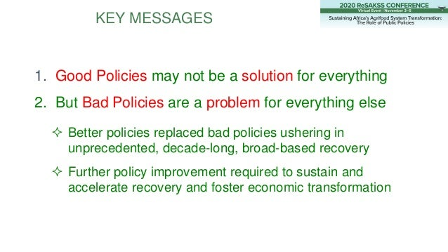 KEY MESSAGES 1. Good Policies may not be a solution for everything 2. But Bad Policies are a problem for everything else ...