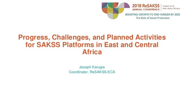 Progress, Challenges, and Planned Activities for SAKSS Platforms in East and Central Africa Joseph Karugia Coordinator, Re...