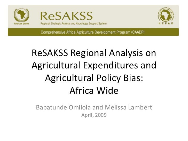 ReSAKSS Regional Analysis onAgricultural Expenditures and   Agricultural Policy Bias:         Africa Wide Babatunde Omilol...