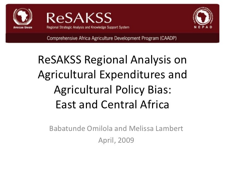 ReSAKSS Regional Analysis onAgricultural Expenditures and   Agricultural Policy Bias:   East and Central Africa  Babatunde...