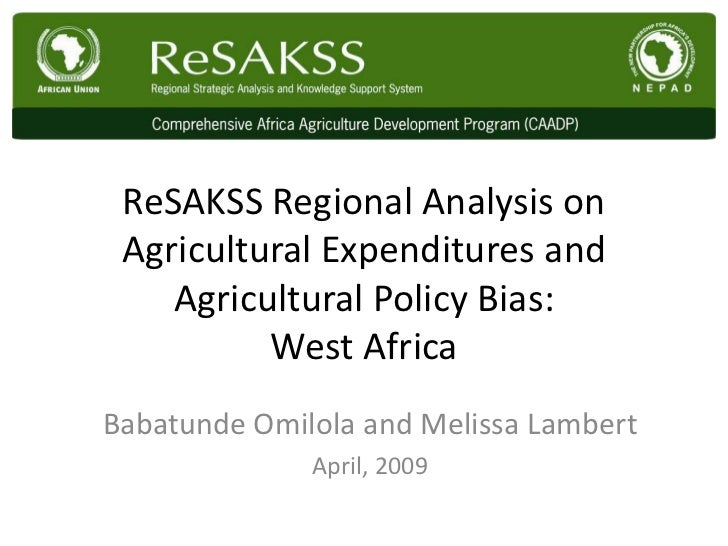 ReSAKSS Regional Analysis on Agricultural Expenditures and    Agricultural Policy Bias:          West AfricaBabatunde Omil...