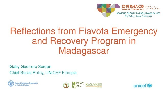 Reflections from Fiavota Emergency and Recovery Program in Madagascar Gaby Guerrero Serdan Chief Social Policy, UNICEF Eth...