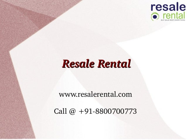 ResaleRentalResaleRental www.resalerental.com Call@+918800700773