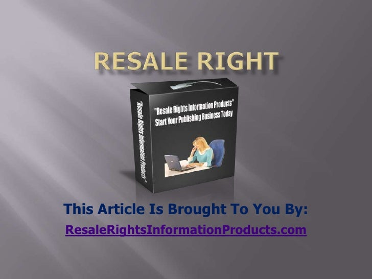 resale right<br />This Article Is Brought To You By:<br />ResaleRightsInformationProducts.com<br />