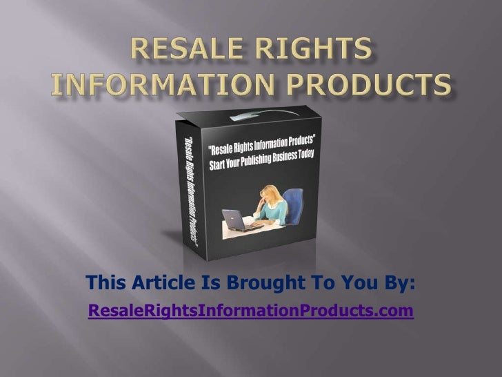 resale rights information products<br />This Article Is Brought To You By:<br />ResaleRightsInformationProducts.com<br />
