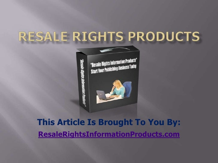 resale rights products<br />This Article Is Brought To You By:<br />ResaleRightsInformationProducts.com<br />