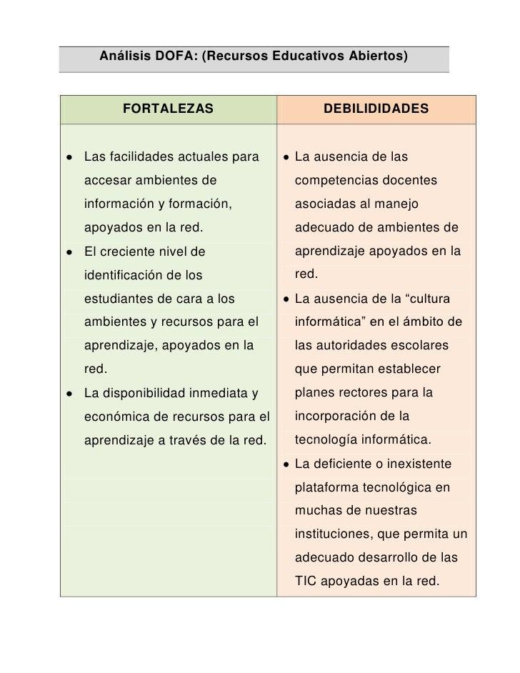 Análisis DOFA: (Recursos Educativos Abiertos)          FORTALEZAS                        DEBILIDIDADES   Las facilidades a...