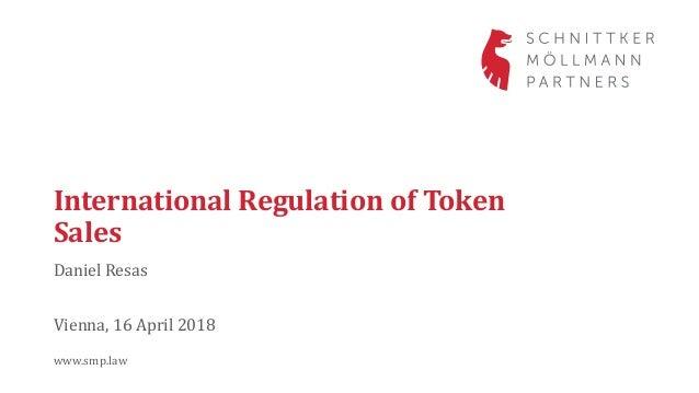 International Regulation of Token Sales Daniel Resas www.smp.law Vienna, 16 April 2018