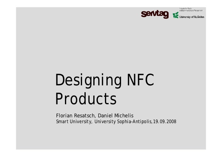 Designing NFC Products Florian Resatsch, Daniel Michelis Smart University, University Sophia-Antipolis,19.09.2008