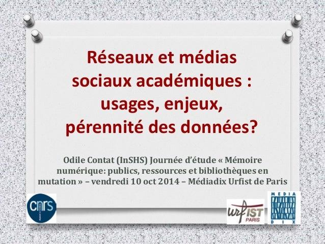 Réseaux et médias sociaux académiques : usages, enjeux, pérennité des données?  Odile Contat (InSHS) Journée d'étude « Mém...