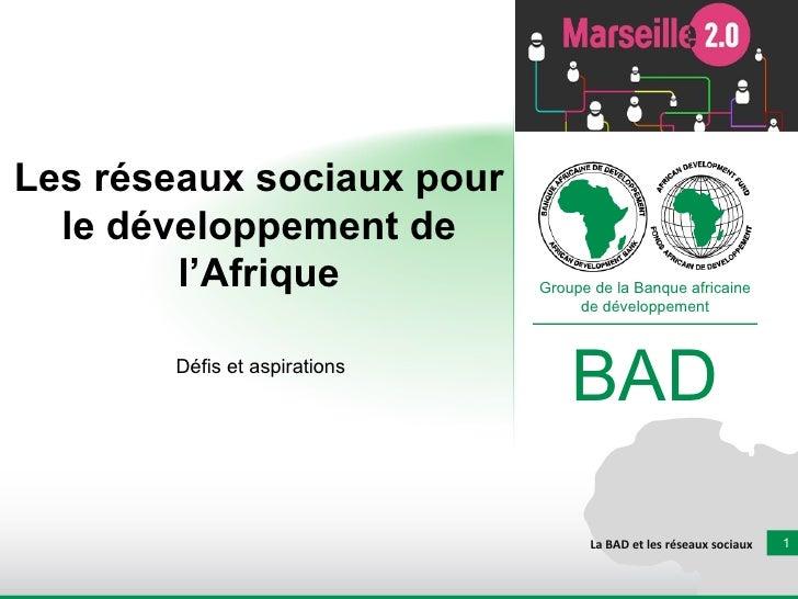 Les réseaux sociaux pour le développement de l'Afrique Défis et aspirations La BAD et les réseaux sociaux Groupe de la Ban...