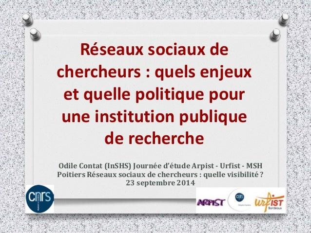 Réseaux sociaux de chercheurs : quels enjeux et quelle politique pour une institution publique de recherche  Odile Contat ...