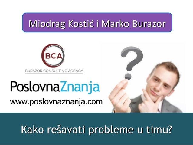 Kako rešavati probleme u timu?Kako rešavati probleme u timu? Miodrag Kostić i Marko BurazorMiodrag Kostić i Marko Burazor ...