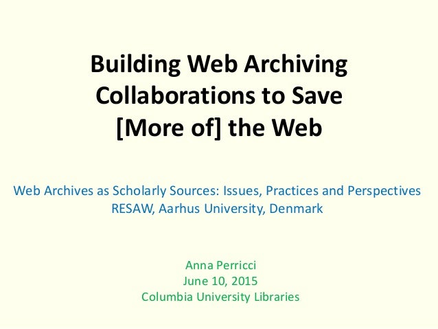 Building Web Archiving Collaborations to Save [More of] the Web Anna Perricci June 10, 2015 Columbia University Libraries ...