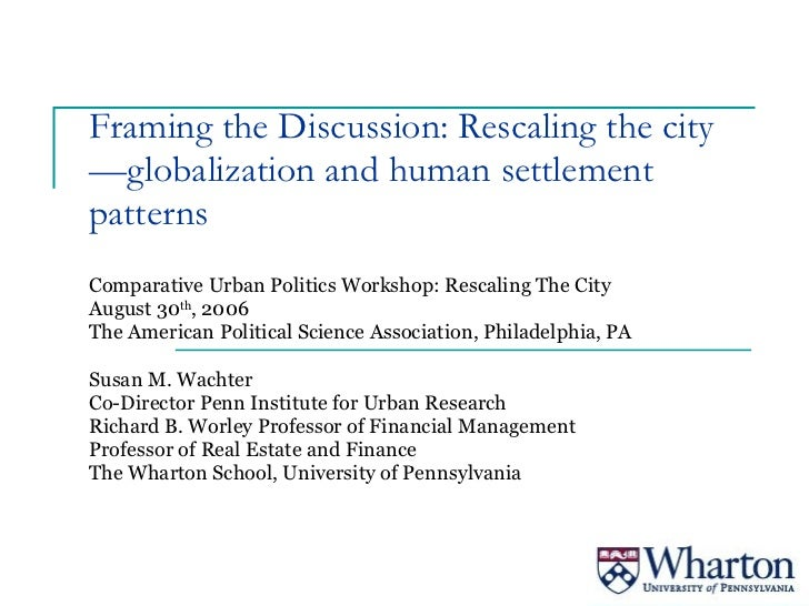 Framing the Discussion: Rescaling the city—globalization and human settlement patterns Comparative Urban Politics Workshop...