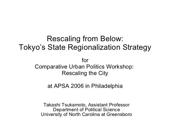 Rescaling from Below: Tokyo's State Regionalization Strategy for Comparative Urban Politics Workshop:  Rescaling the City ...