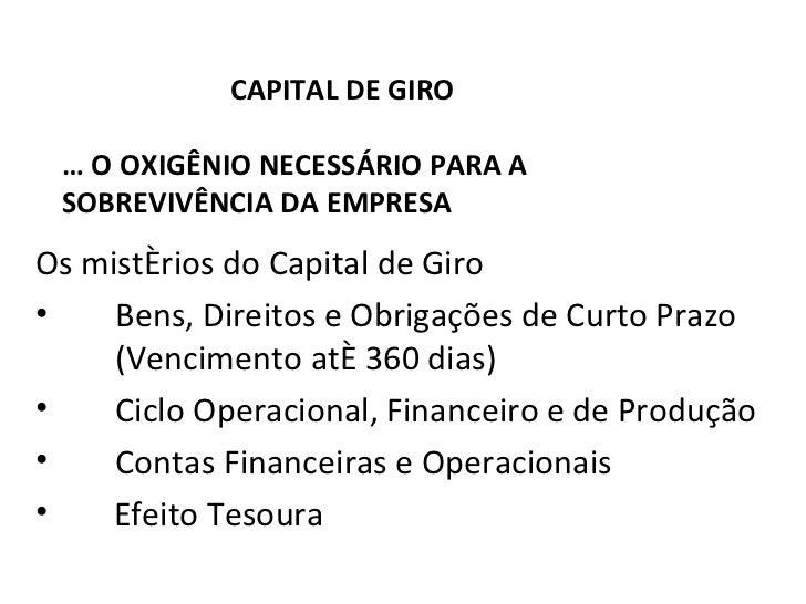 CAPITAL DE GIRO É O OXIGÊNIO NECESSÁRIO PARA A SOBREVIVÊNCIA DA EMPRESA  <ul><li>Os mistérios do Capital de Giro </li></...