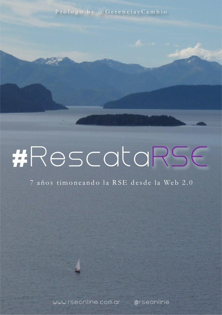 Prólogo by @GerenciayCambio# RescataRSE 7 a ñ o s t i m o n e a n d o l a R S E d e s d e l a We b 2 . 0          www.rseo...