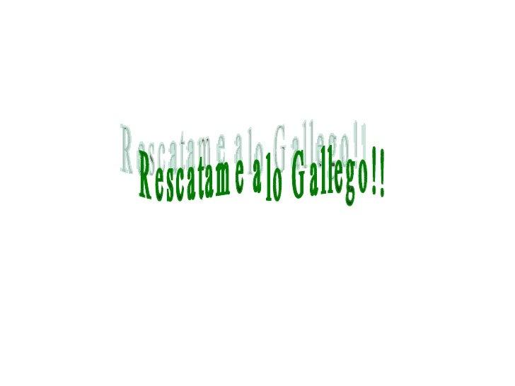 Rescatame a lo Gallego!!