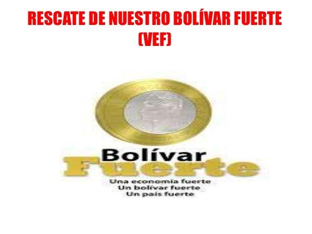 RESCATE DE NUESTRO BOLÍVAR FUERTE (VEF)
