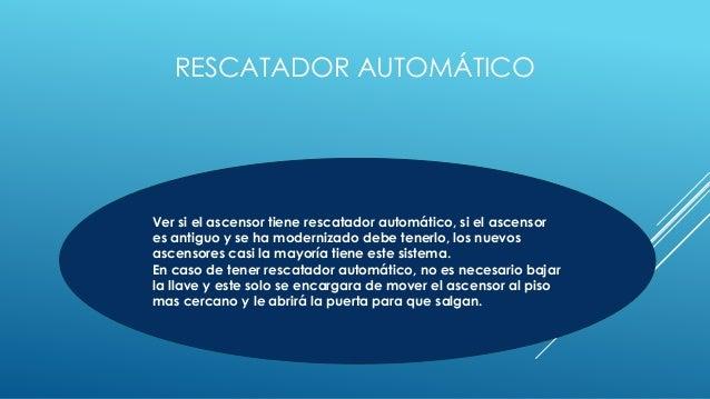 RESCATADOR AUTOMÁTICO Ver si el ascensor tiene rescatador automático, si el ascensor es antiguo y se ha modernizado debe t...