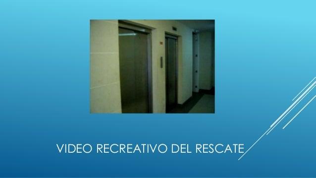 VIDEO RECREATIVO DEL RESCATE