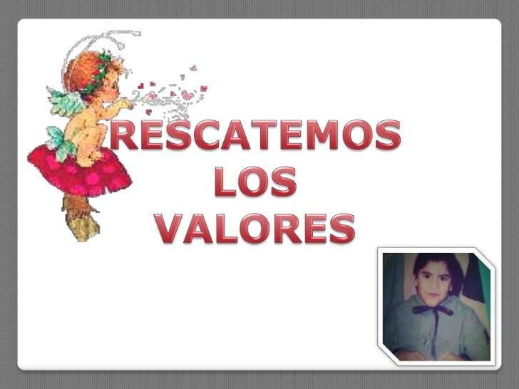 RESCATEMOS<br />LOS<br />VALORES<br />