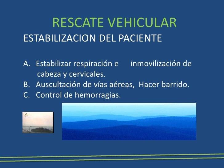 RESCATE VEHICULAR<br />ESTABILIZACION DEL PACIENTE<br />Estabilizar respiración e      inmovilización de<br />      cabeza...