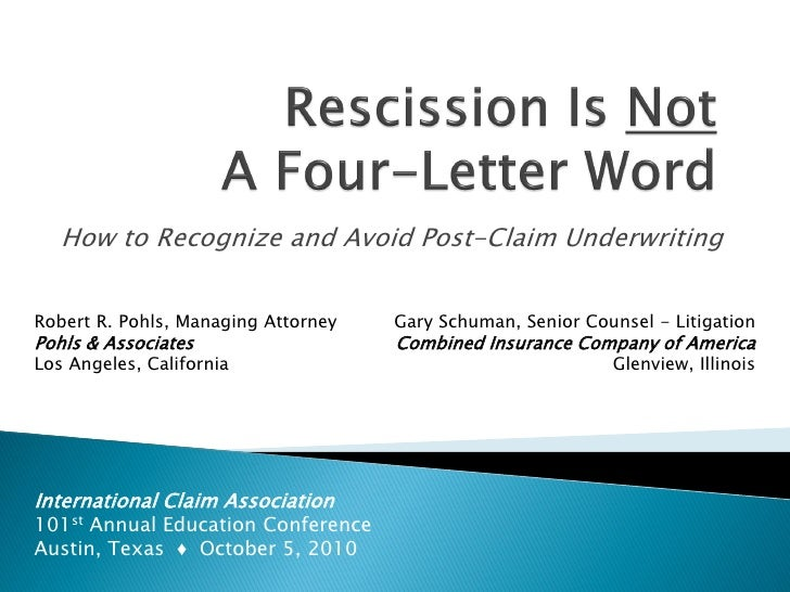 How to Recognize and Avoid Post-Claim UnderwritingRobert R. Pohls, Managing Attorney   Gary Schuman, Senior Counsel - Liti...
