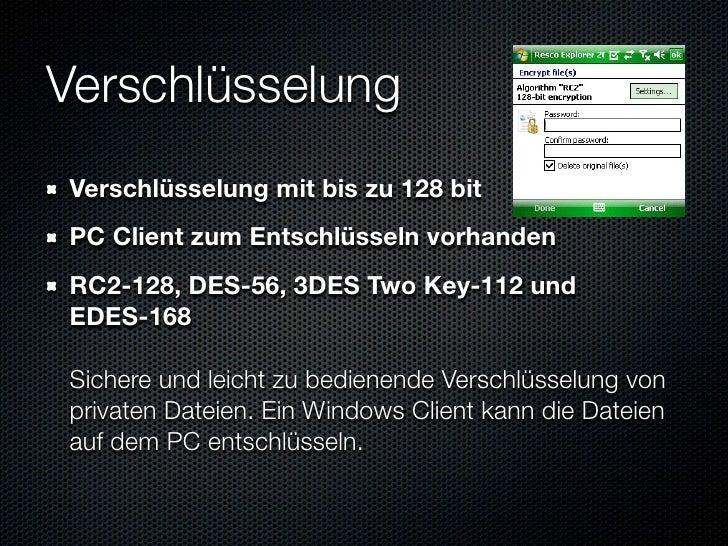 Verschlüsselung Verschlüsselung mit bis zu 128 bit PC Client zum Entschlüsseln vorhanden RC2-128, DES-56, 3DES Two Key-112...