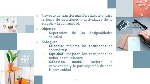 ■ Proyecto de transformación educativa, para la toma de decisiones y actividades de la escuela y la comunidad. ■ Objetivo ...