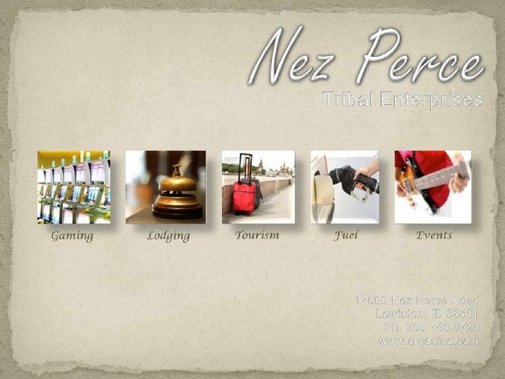 Nez Perce<br />Tribal Enterprises<br />Gaming<br />Lodging<br />Tourism<br />Fuel<br />Events<br />17500 Nez Perce Road<br...