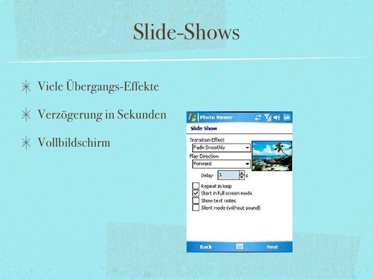 Slide-Shows  Viele Übergangs-Effekte  Verzögerung in Sekunden  Vollbildschirm