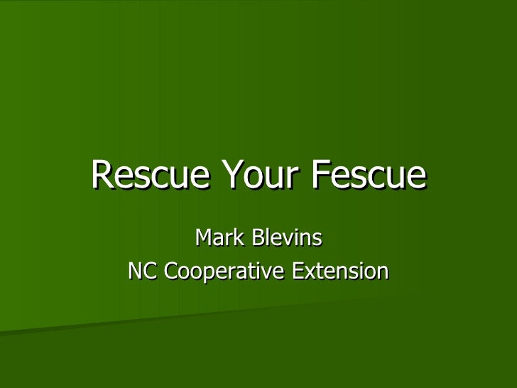 Rescue Your Fescue Mark Blevins NC Cooperative Extension