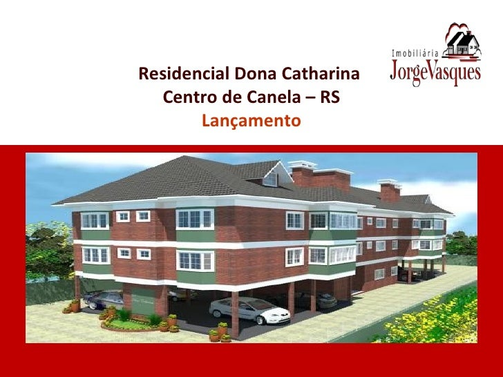 Residencial Dona Catharina  Centro de Canela – RS Lançamento
