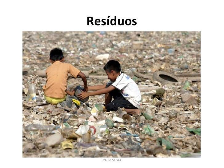 Resíduos<br />Paulo Seixas<br />