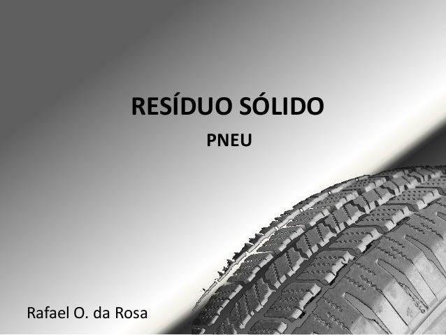 RESÍDUO SÓLIDO PNEU  Rafael O. da Rosa