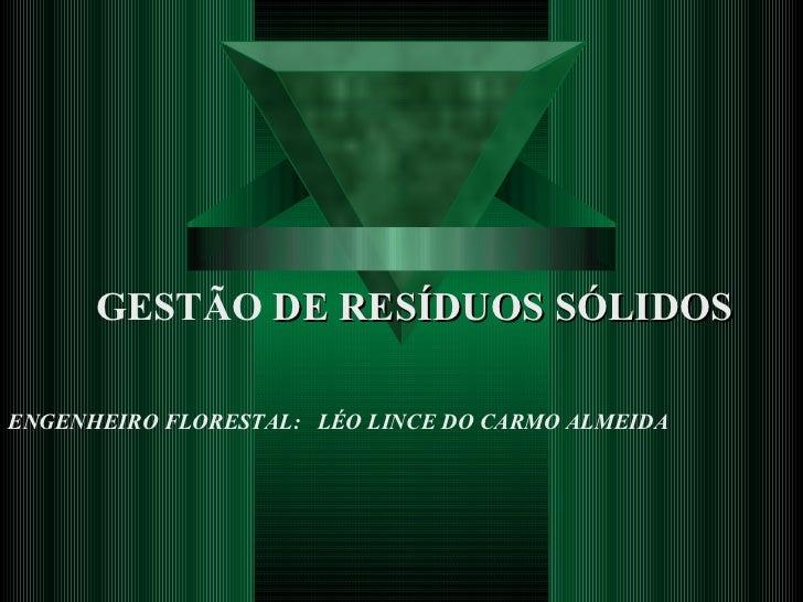 ENGENHEIRO FLORESTAL:  LÉO LINCE DO CARMO ALMEIDA GESTÃO  DE RESÍDUOS SÓLIDOS