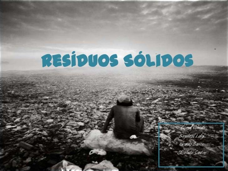 Resíduos Sólidos <br />Comal Givan<br />Baguiasri Lalgi<br />Ricardo Barros <br />Elisabete Santos<br />
