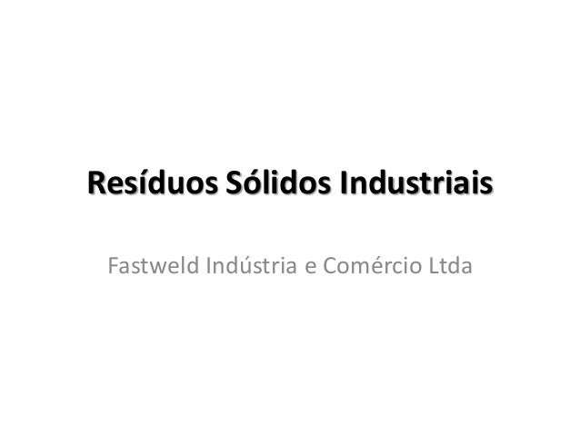 Resíduos Sólidos Industriais Fastweld Indústria e Comércio Ltda