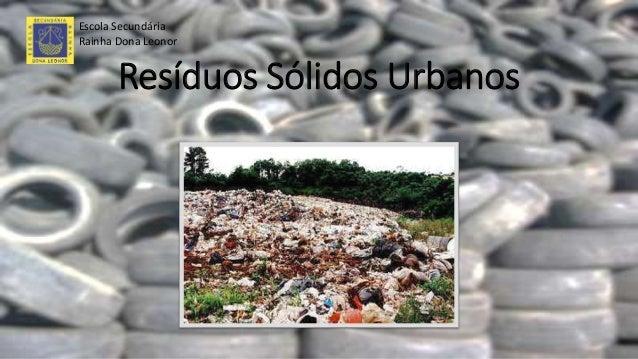 Resíduos Sólidos Urbanos Escola Secundária Rainha Dona Leonor
