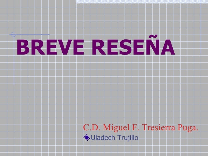 BREVE RESEÑA        C.D. Miguel F. Tresierra Puga.        Uladech Trujillo