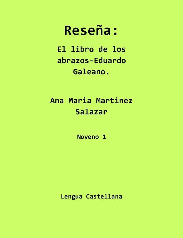 Reseña: El libro de los abrazos-Eduardo Galeano. Ana Maria Martinez Salazar Noveno 1 Lengua Castellana