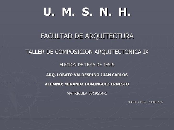 <ul><li>U.  M.  S.  N.  H. </li></ul><ul><li>FACULTAD DE ARQUITECTURA </li></ul><ul><li>TALLER DE COMPOSICION ARQUITECTONI...