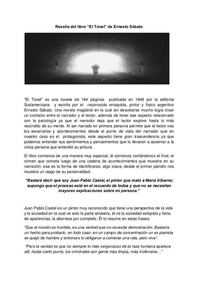 """Reseña del libro """"El Túnel"""" de Ernesto Sábato """"El Túnel"""" es una novela de 184 páginas publicada en 1948 por la editorial S..."""