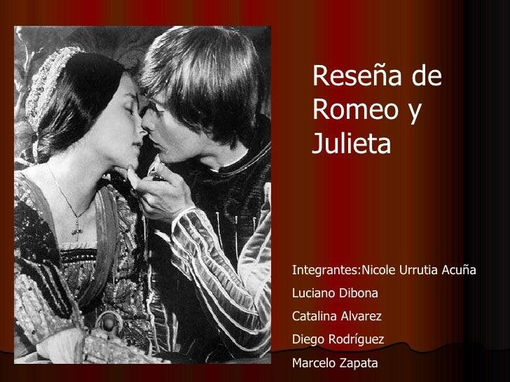 Reseña de Romeo y Julieta Integrantes:Nicole Urrutia Acuña Luciano Dibona Catalina Alvarez Diego Rodríguez Marcelo Zapata
