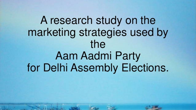 A research study on the marketing strategies used by the Aam Aadmi Party for Delhi Assembly Elections.