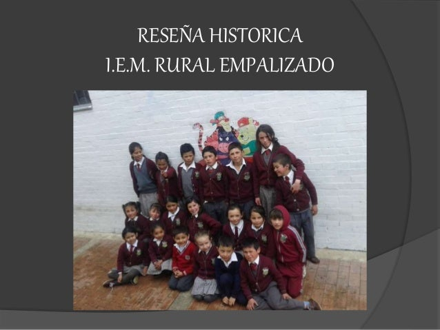 RESEÑA HISTORICA I.E.M. RURAL EMPALIZADO